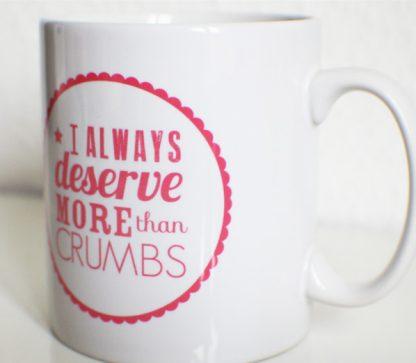 I Always Deserve More Than Crumbs Mantra Mug