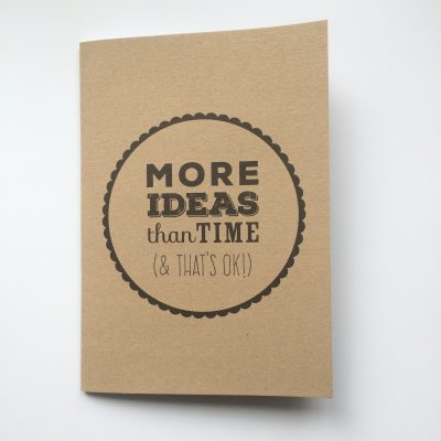 More Ideas Than Time (and that's OK) notebook