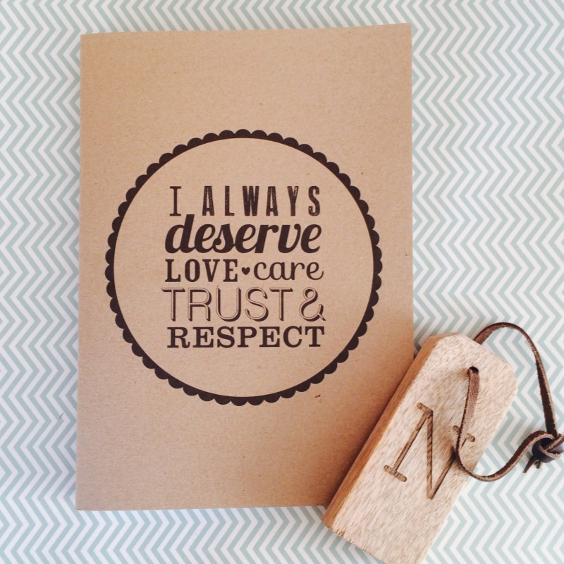 I always deserve Love Care Trust and Respect Notebook