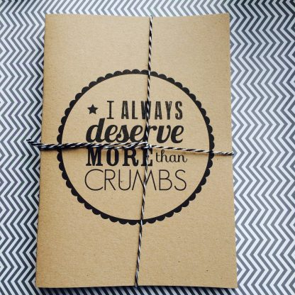 Notebook - I always deserve more than crumbs