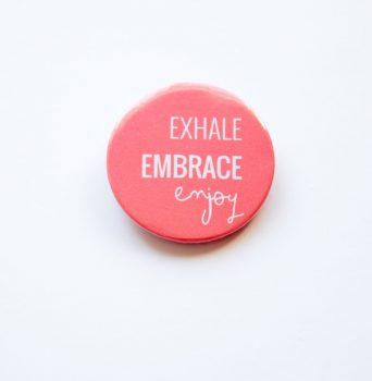 Exhale, embrace, enjoy