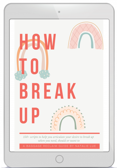 How To Break Up: The Scripts. 150+ scripts to help you break up when you need, should or want to. By Natalie Lue, Baggage Reclaim