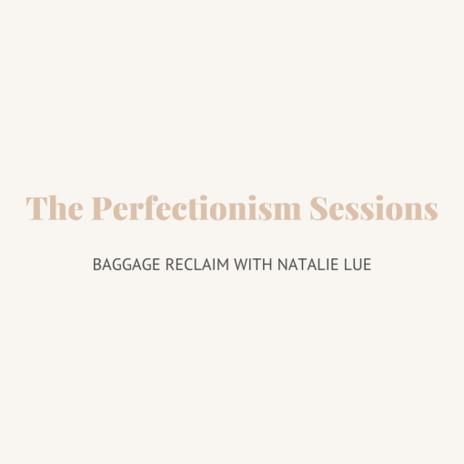 The Perfectionism Sessions by Natalie Lue Baggage Reclaim, audio series and short course