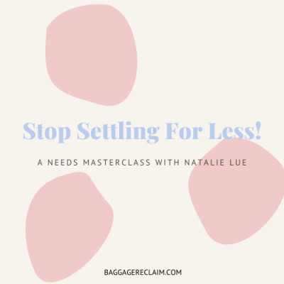 Stop Settling For Less Masterclass with Natalie Lue, Baggage Reclaim. A masterclass about how to figure out your needs.