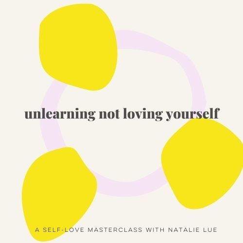 Unlearning not loving yourself: a self-love masterclass with Natalie Lue